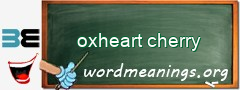 WordMeaning blackboard for oxheart cherry